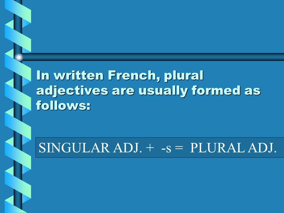 In written French, plural adjectives are usually formed as follows: