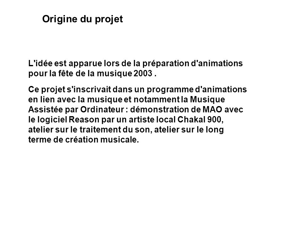 Origine du projet L idée est apparue lors de la préparation d animations pour la fête de la musique 2003 .
