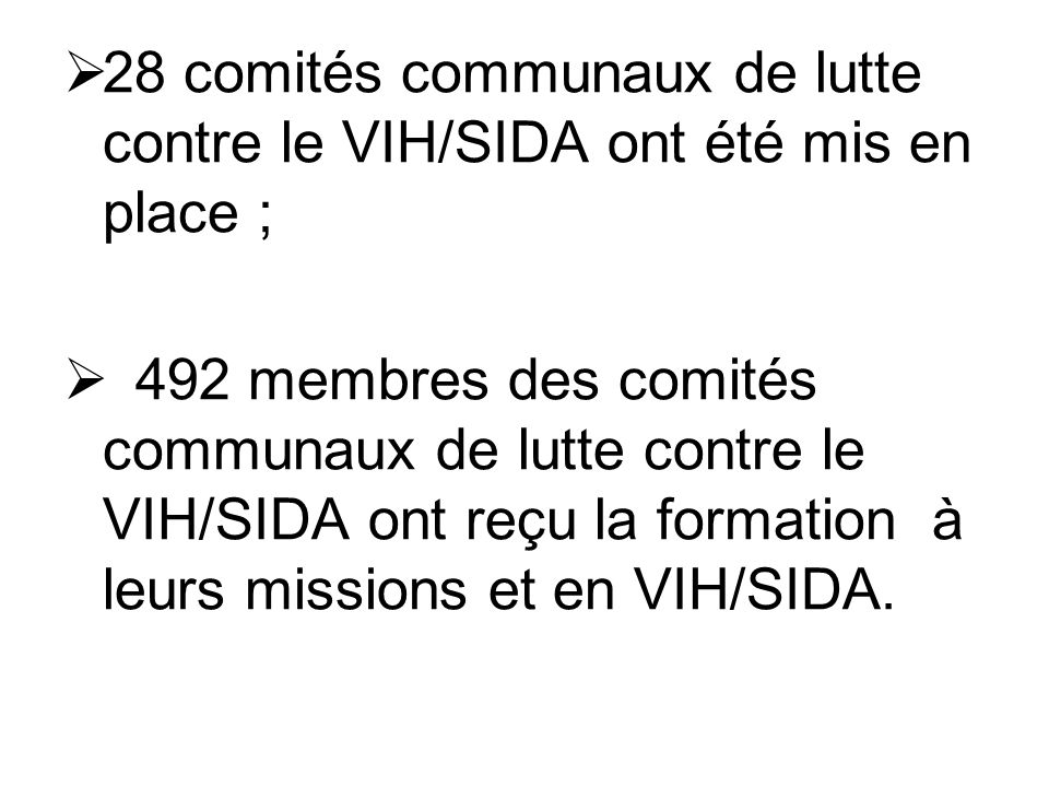 28 comités communaux de lutte contre le VIH/SIDA ont été mis en place ;