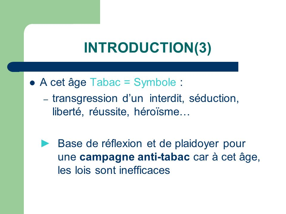 INTRODUCTION(3) A cet âge Tabac = Symbole :