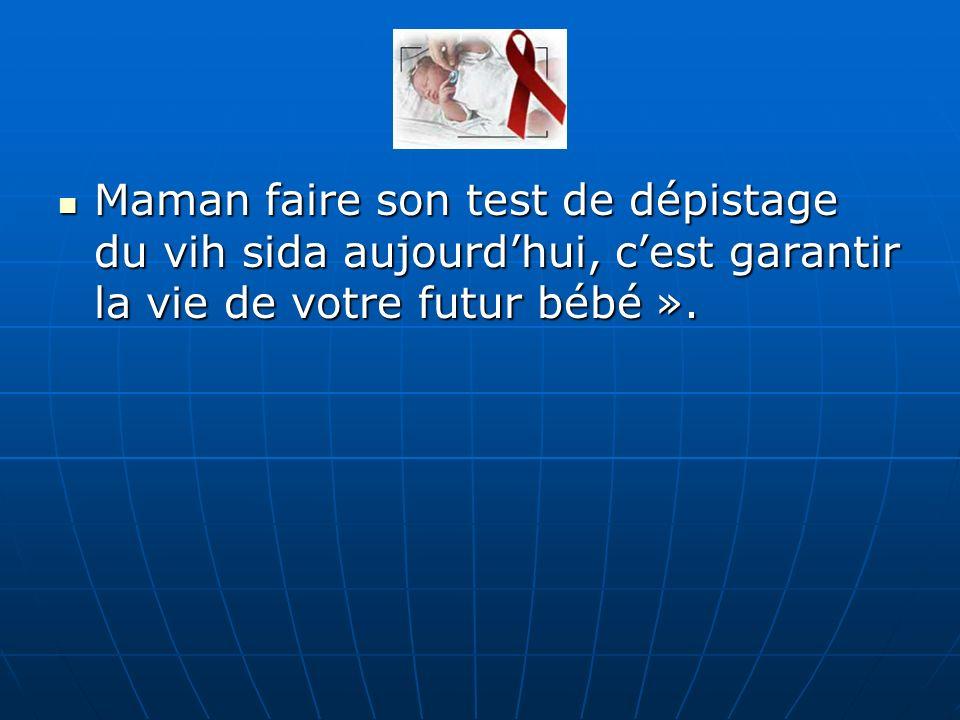 Maman faire son test de dépistage du vih sida aujourd'hui, c'est garantir la vie de votre futur bébé ».