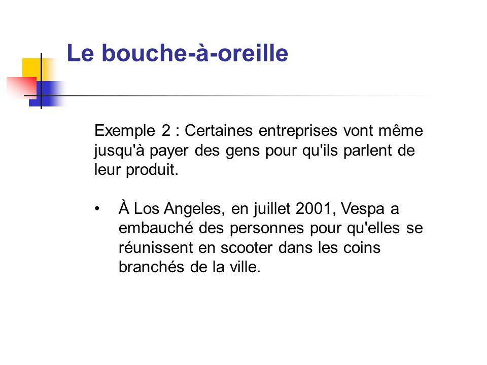 Le bouche-à-oreilleExemple 2 : Certaines entreprises vont même jusqu à payer des gens pour qu ils parlent de leur produit.