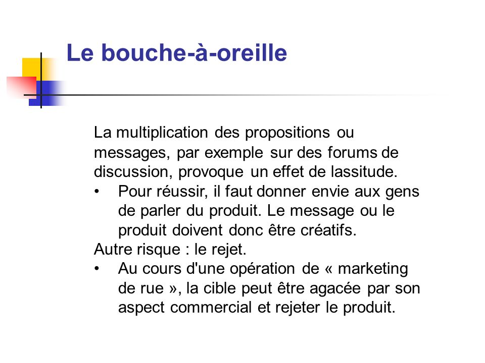 Le bouche-à-oreille La multiplication des propositions ou messages, par exemple sur des forums de discussion, provoque un effet de lassitude.