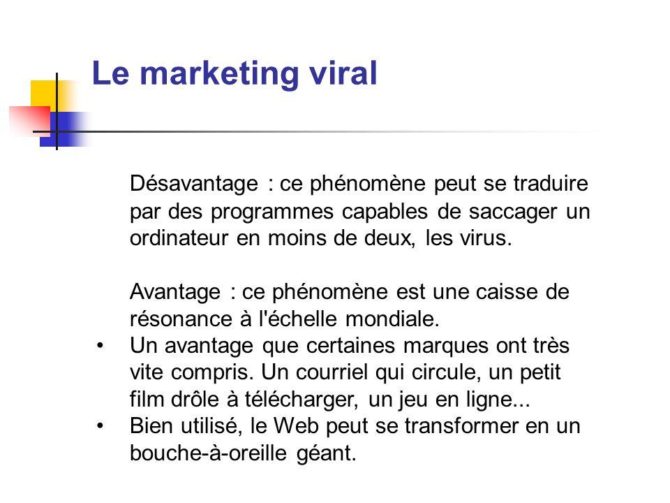 Le marketing viralDésavantage : ce phénomène peut se traduire par des programmes capables de saccager un ordinateur en moins de deux, les virus.