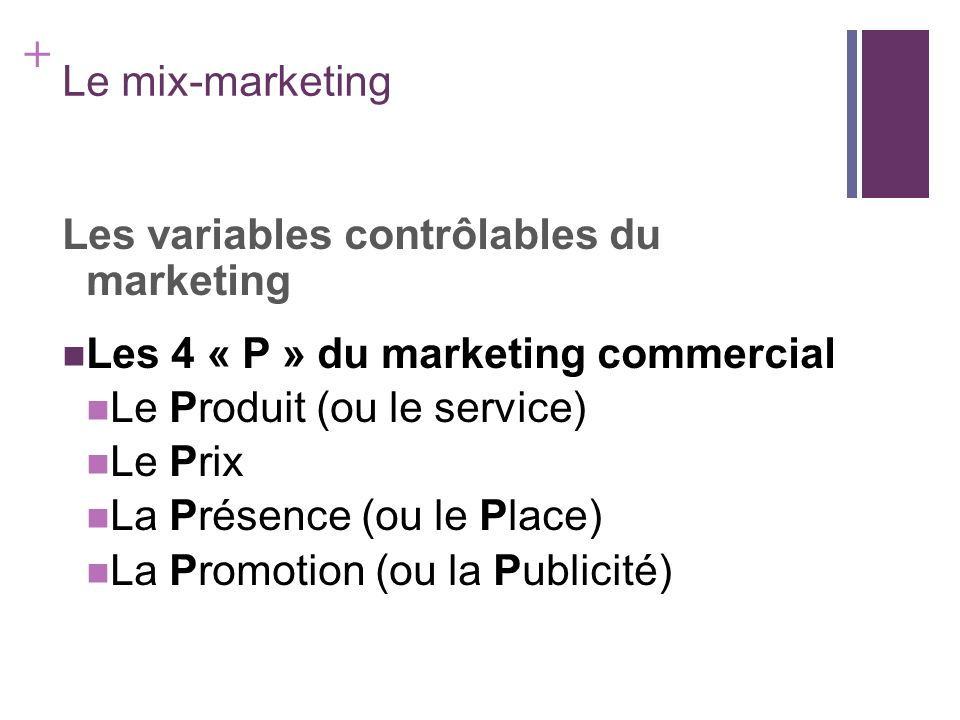 Le mix-marketing Les variables contrôlables du marketing. Les 4 « P » du marketing commercial. Le Produit (ou le service)