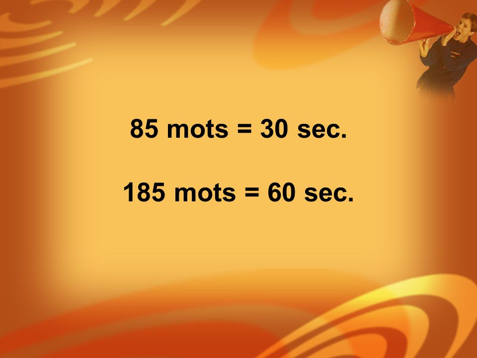 85 mots = 30 sec. 185 mots = 60 sec.