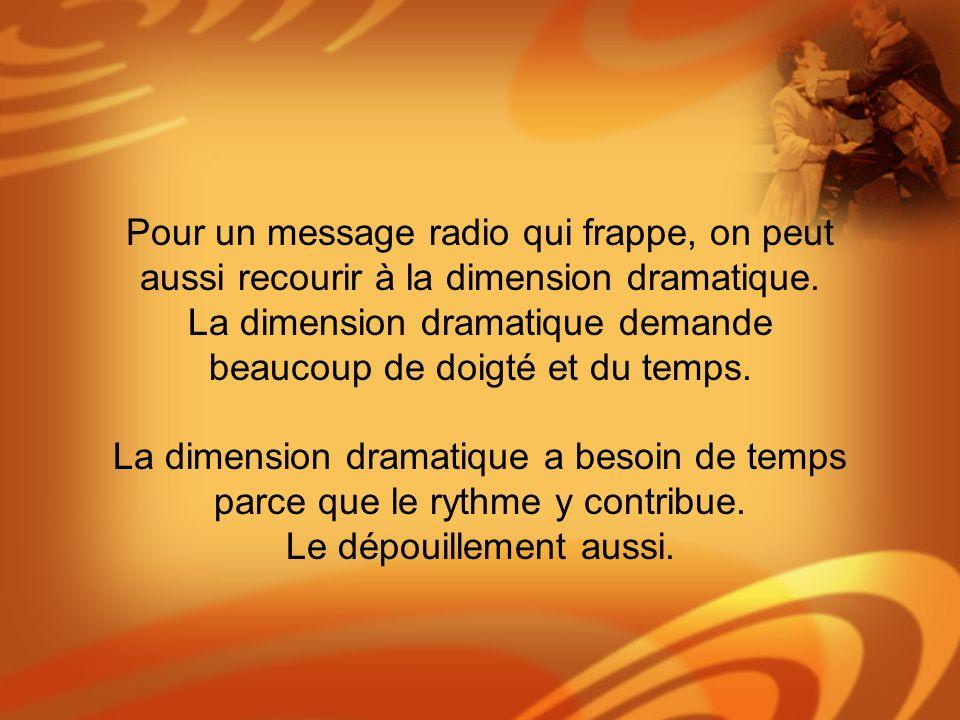 Pour un message radio qui frappe, on peut aussi recourir à la dimension dramatique.