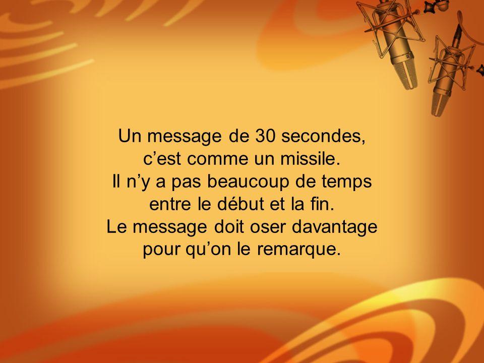 Un message de 30 secondes, c'est comme un missile