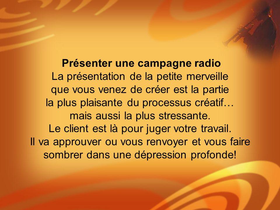 Présenter une campagne radio La présentation de la petite merveille que vous venez de créer est la partie la plus plaisante du processus créatif… mais aussi la plus stressante.