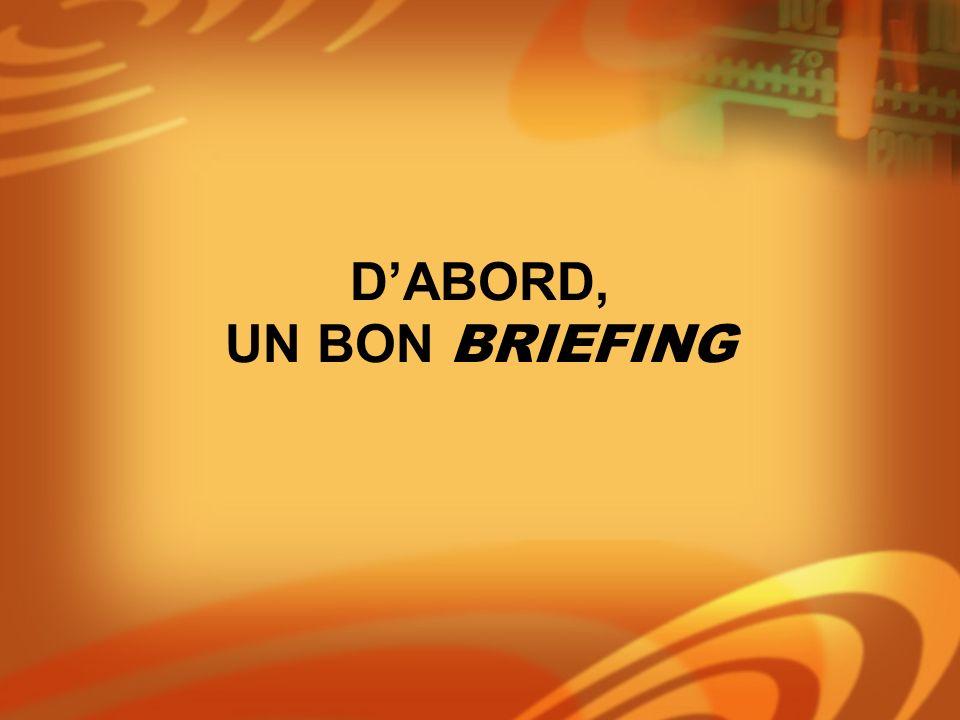 D'ABORD, UN BON BRIEFING