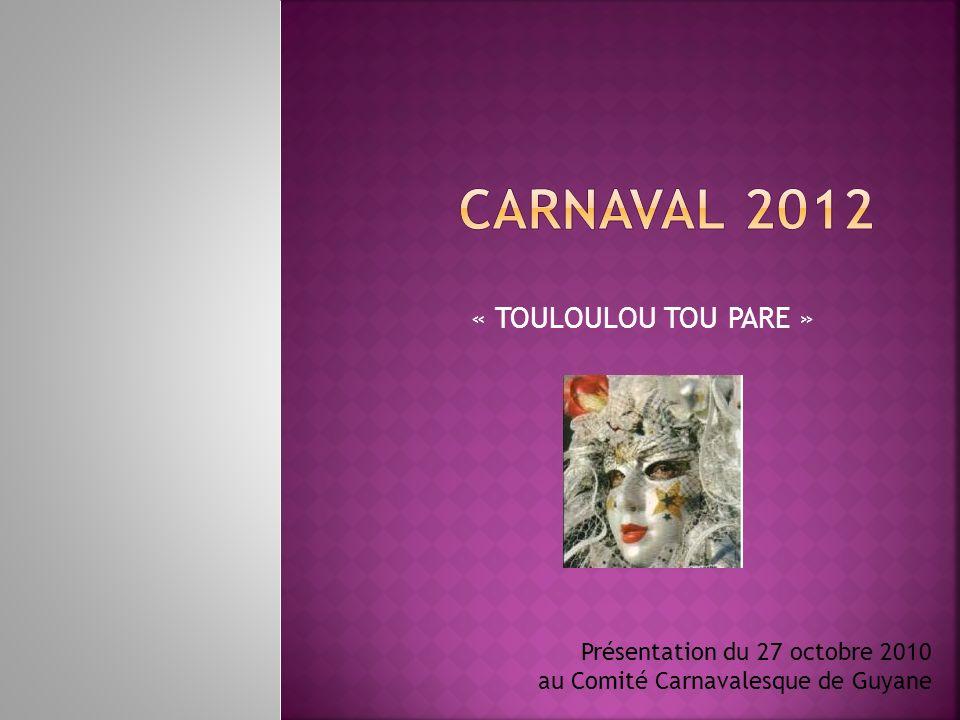Carnaval 2012 « TOULOULOU TOU PARE » Présentation du 27 octobre 2010