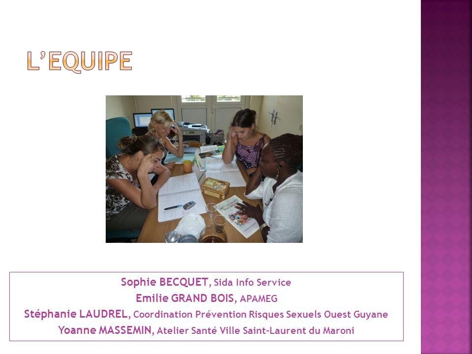 L'EQUIPE Sophie BECQUET, Sida Info Service Emilie GRAND BOIS, APAMEG