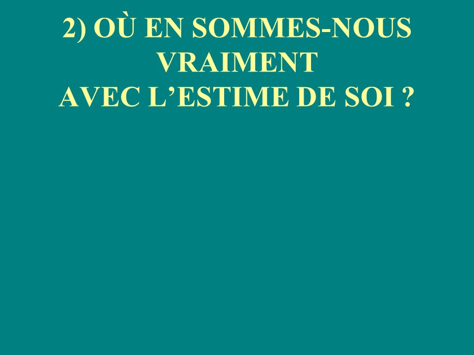 2) OÙ EN SOMMES-NOUS VRAIMENT AVEC L'ESTIME DE SOI
