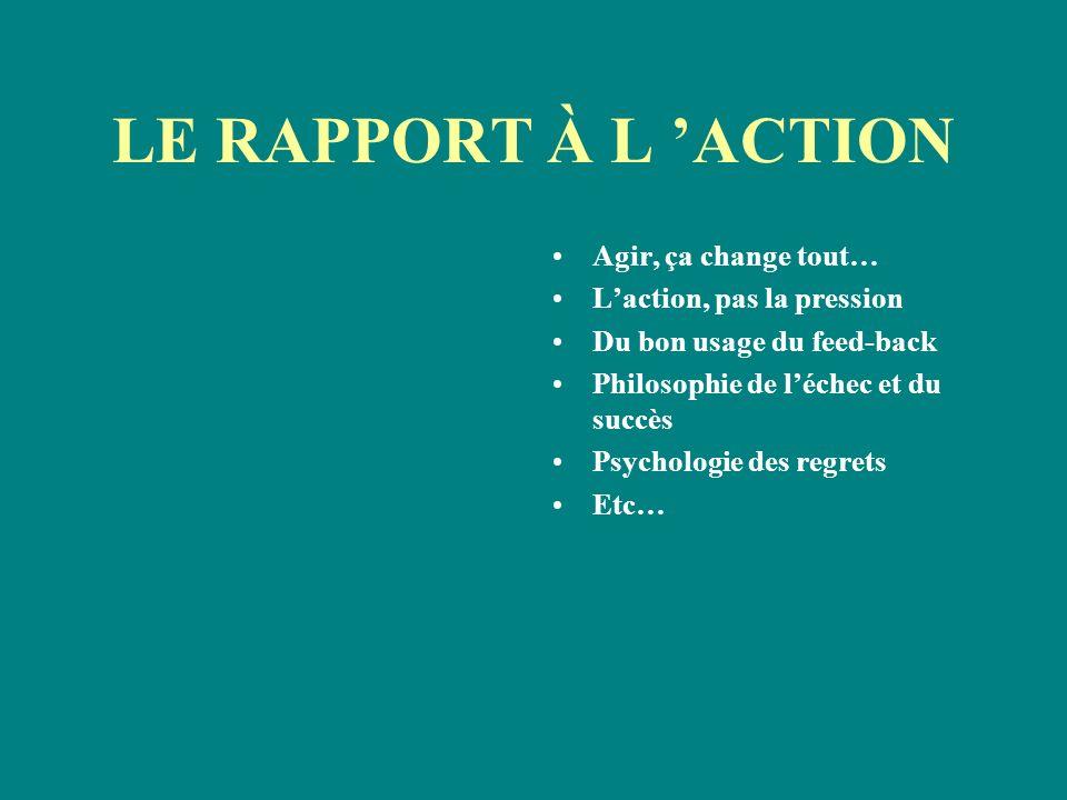 LE RAPPORT À L 'ACTION Agir, ça change tout… L'action, pas la pression