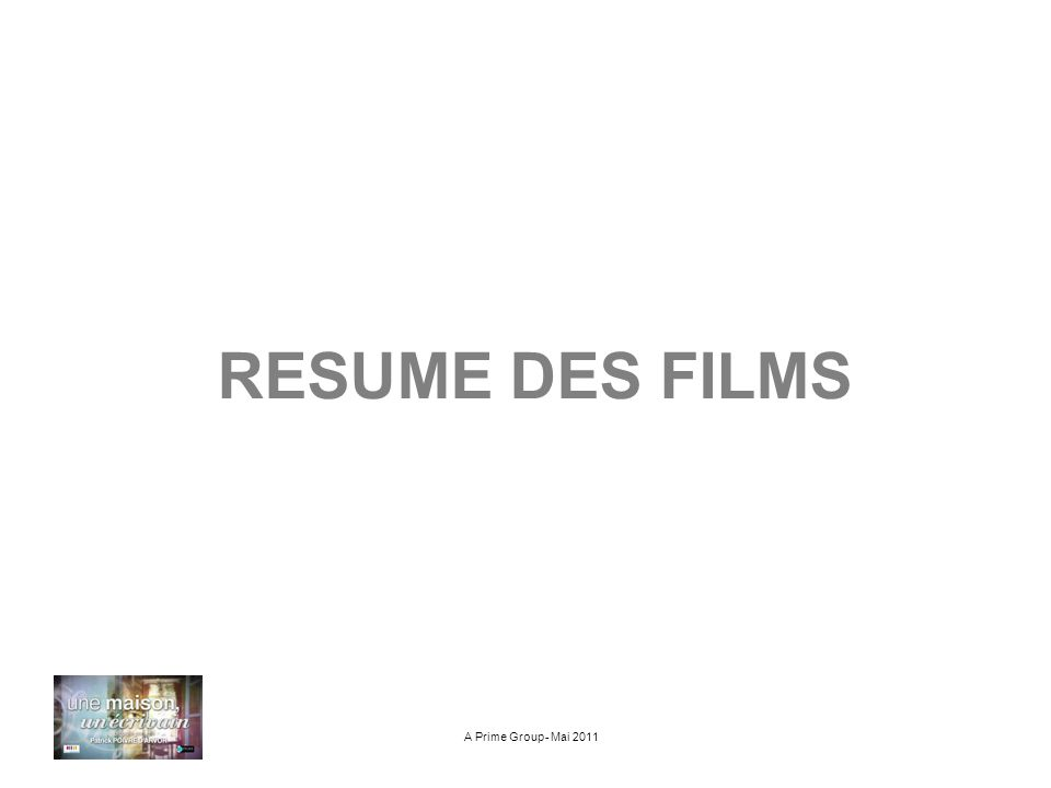RESUME DES FILMS A Prime Group- Mai 2011