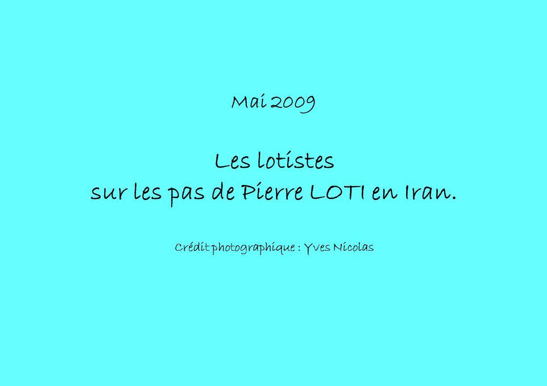 Mai 2009 Les lotistes sur les pas de Pierre LOTI en Iran