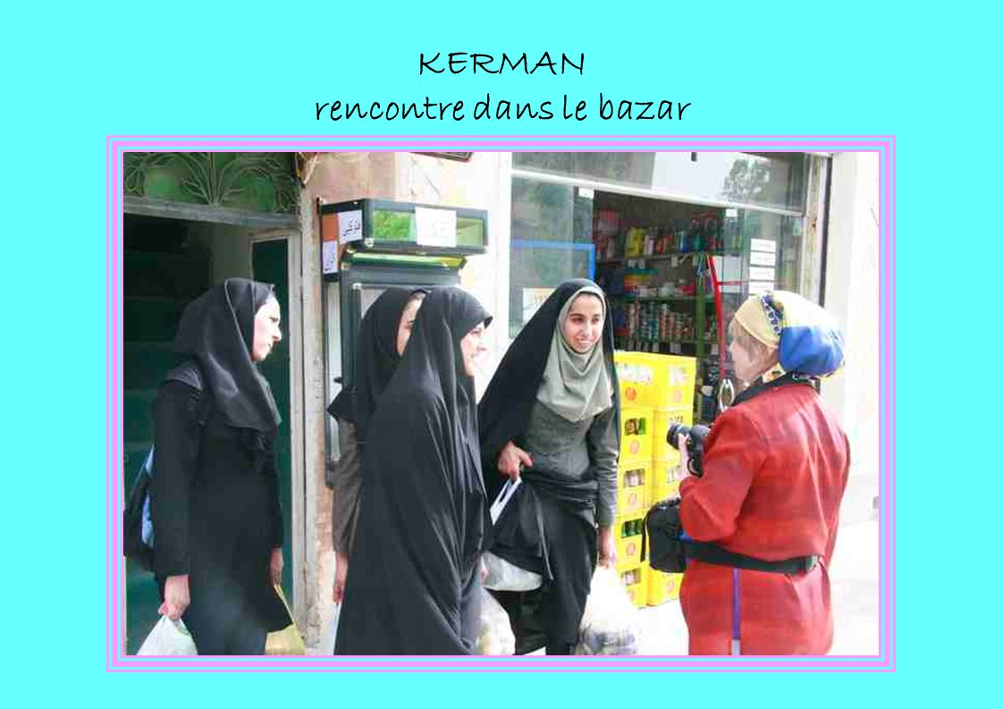 KERMAN rencontre dans le bazar