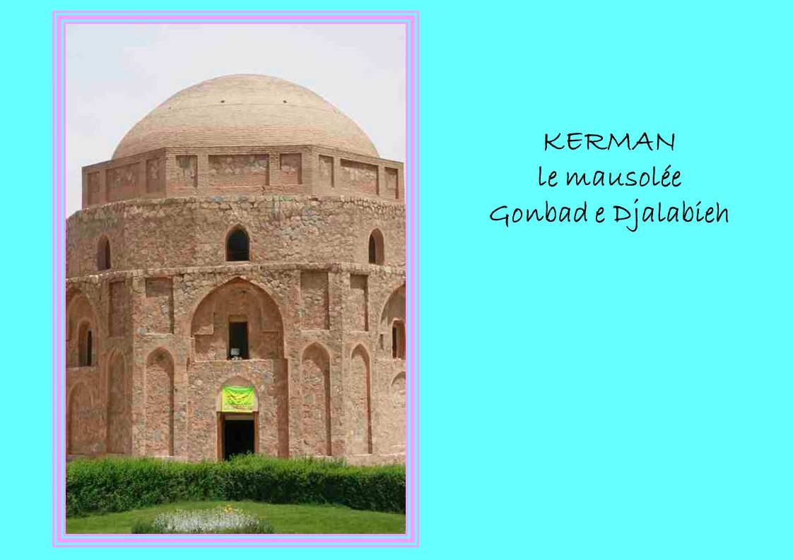 KERMAN le mausolée Gonbad e Djalabieh