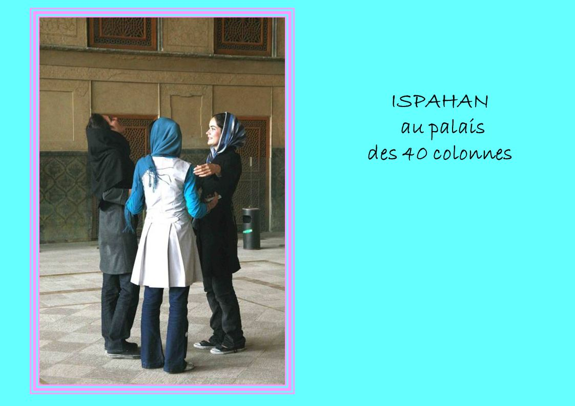 ISPAHAN au palais des 40 colonnes