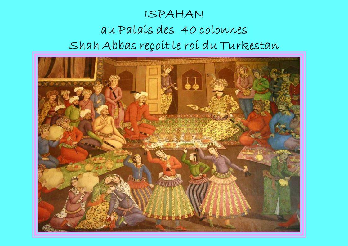 ISPAHAN au Palais des 40 colonnes Shah Abbas reçoit le roi du Turkestan
