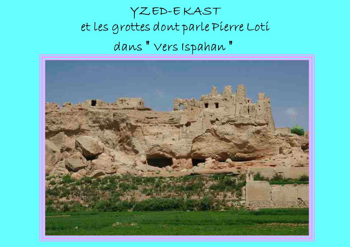 YZED-E KAST et les grottes dont parle Pierre Loti dans Vers Ispahan