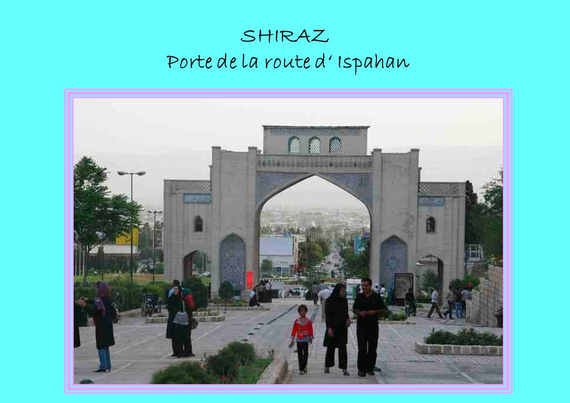 SHIRAZ Porte de la route d' Ispahan