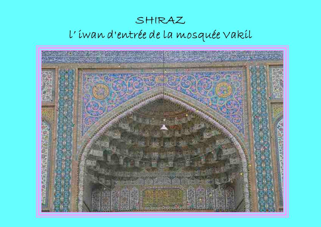 SHIRAZ l' iwan d entrée de la mosquée Vakil