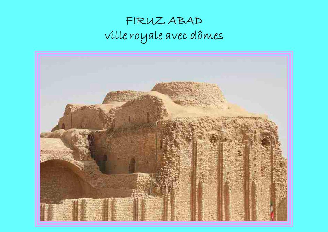 FIRUZ ABAD ville royale avec dômes