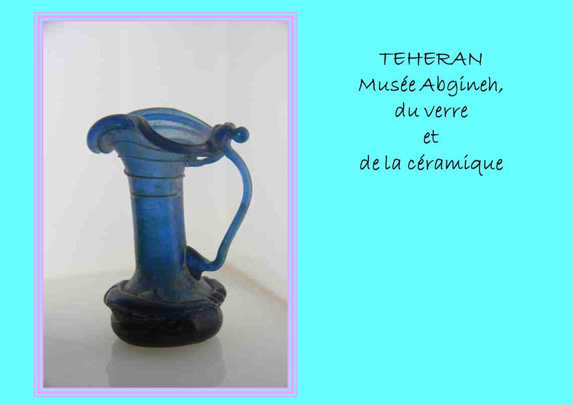 TEHERAN Musée Abgineh, du verre et de la céramique