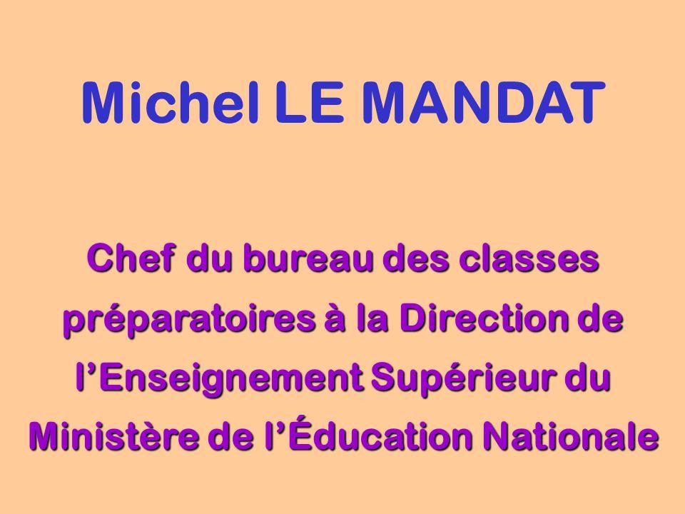 Michel LE MANDAT Chef du bureau des classes préparatoires à la Direction de l'Enseignement Supérieur du Ministère de l'Éducation Nationale.