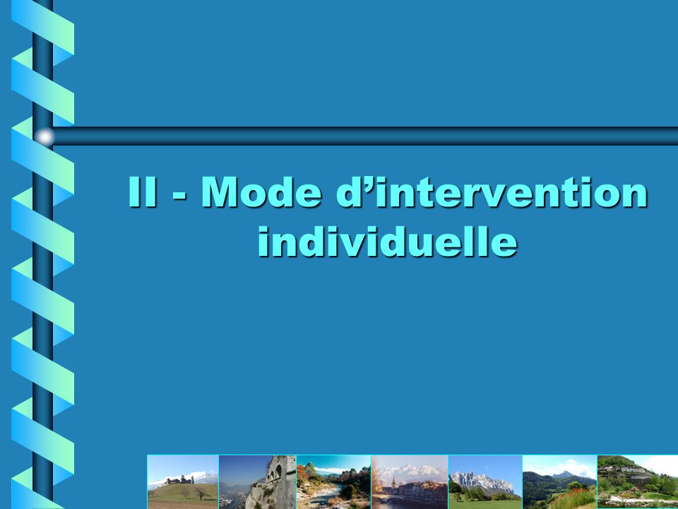 II - Mode d'intervention individuelle