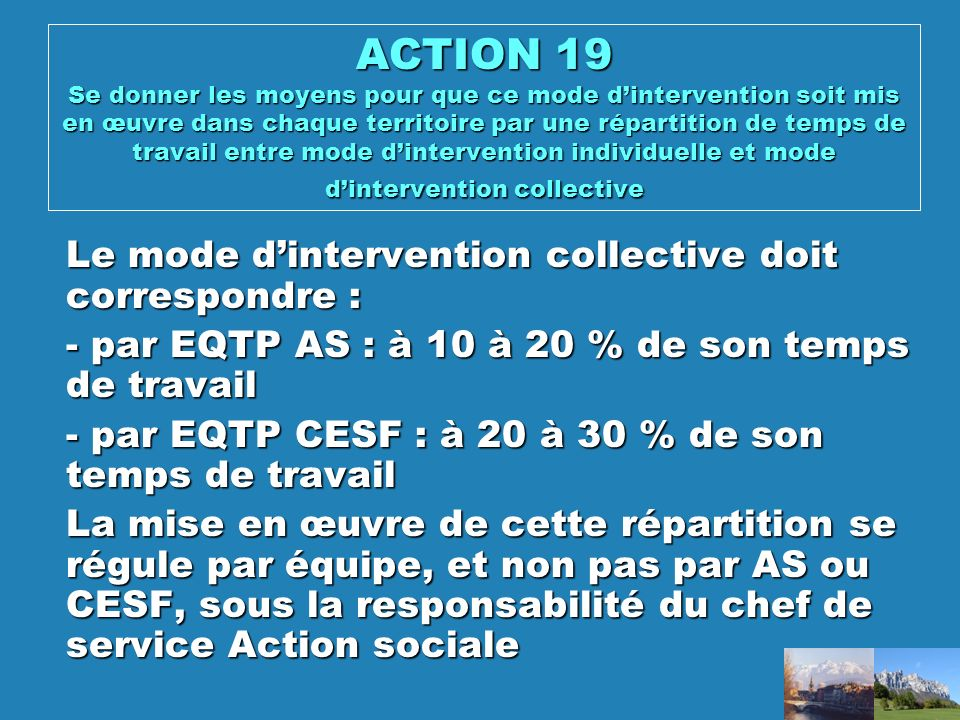 ACTION 19 Se donner les moyens pour que ce mode d'intervention soit mis en œuvre dans chaque territoire par une répartition de temps de travail entre mode d'intervention individuelle et mode d'intervention collective