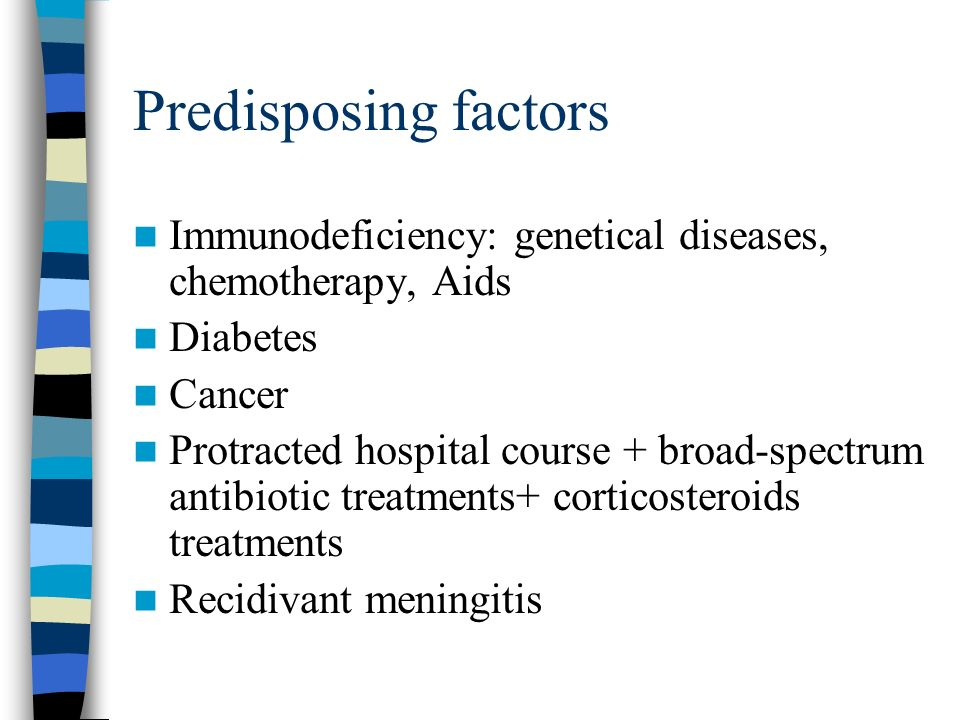 Predisposing factors Immunodeficiency: genetical diseases, chemotherapy, Aids. Diabetes. Cancer.