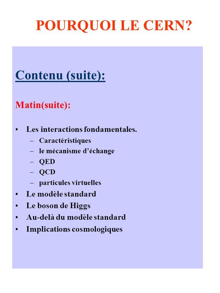 POURQUOI LE CERN Contenu (suite): Matin(suite):