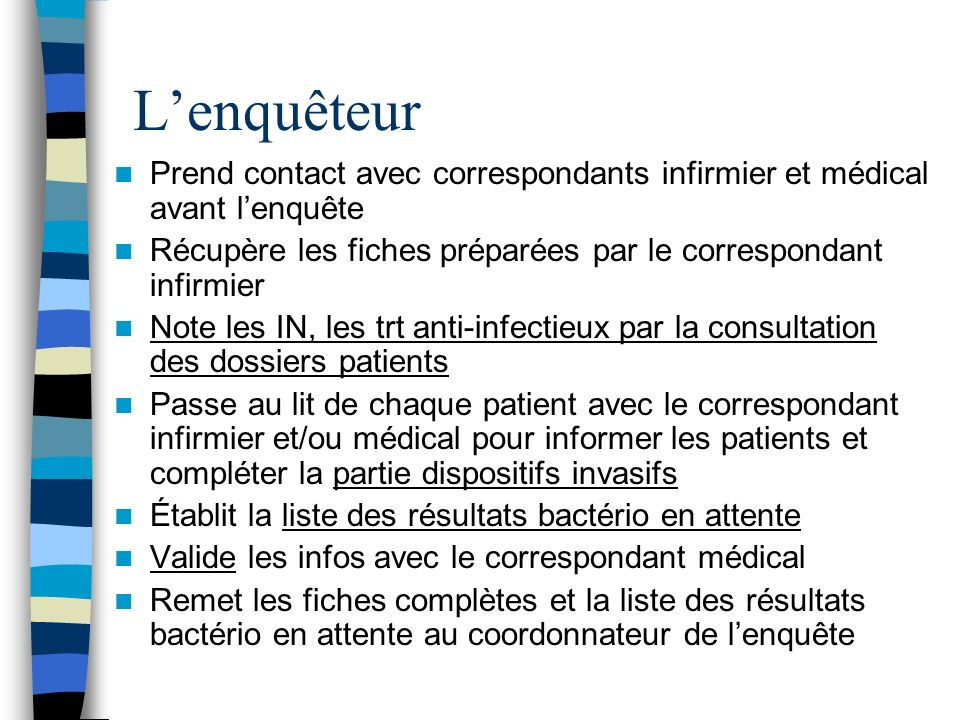 L'enquêteur Prend contact avec correspondants infirmier et médical avant l'enquête. Récupère les fiches préparées par le correspondant infirmier.
