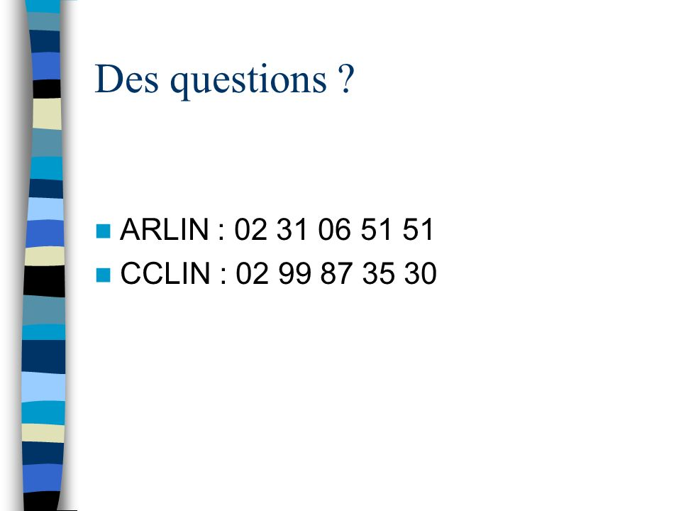 Des questions ARLIN : 02 31 06 51 51 CCLIN : 02 99 87 35 30