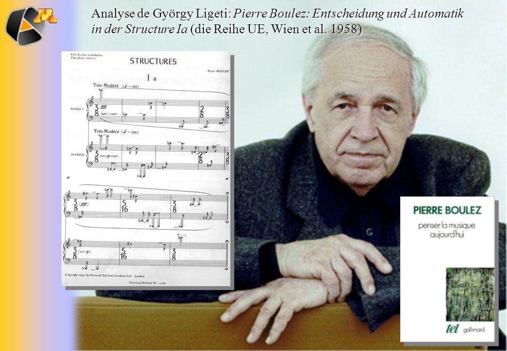Analyse de György Ligeti: Pierre Boulez: Entscheidung und Automatik in der Structure Ia (die Reihe UE, Wien et al.