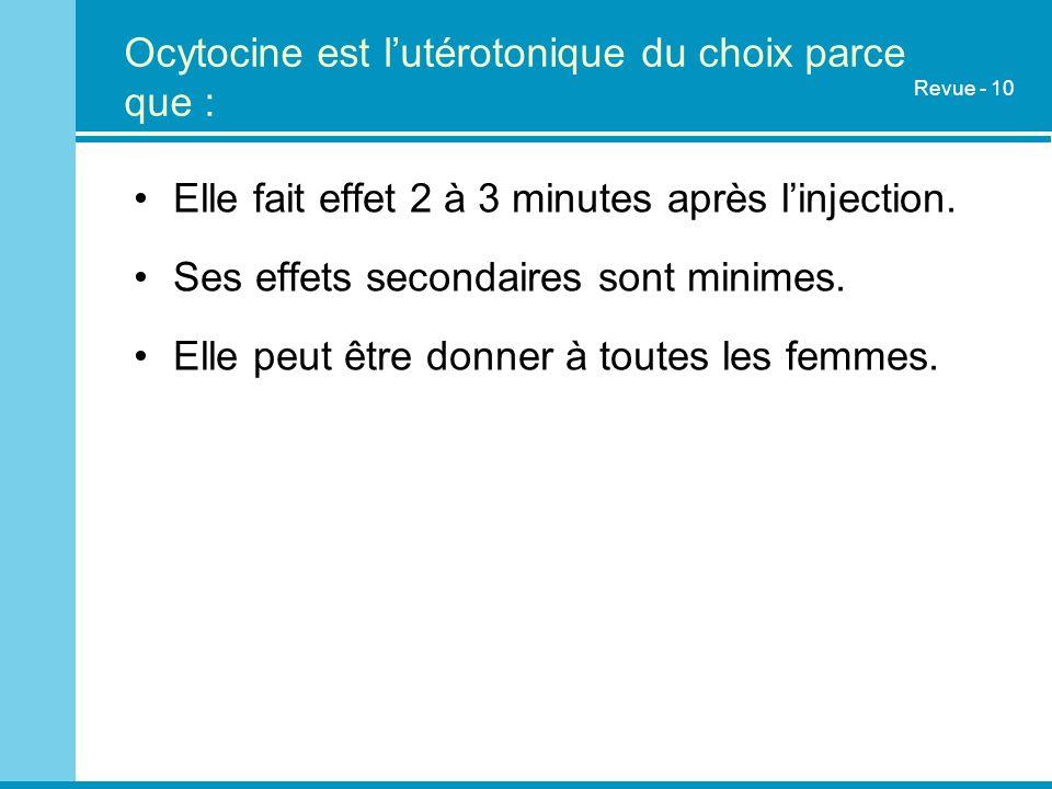 Ocytocine est l'utérotonique du choix parce que :