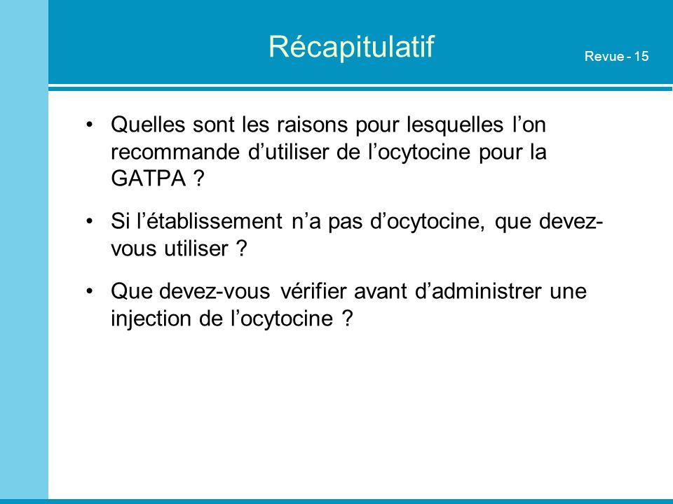Récapitulatif Revue - 15. Quelles sont les raisons pour lesquelles l'on recommande d'utiliser de l'ocytocine pour la GATPA