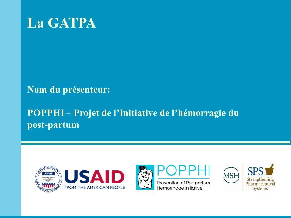 La GATPA Nom du présenteur: POPPHI – Projet de l'Initiative de l'hémorragie du post-partum