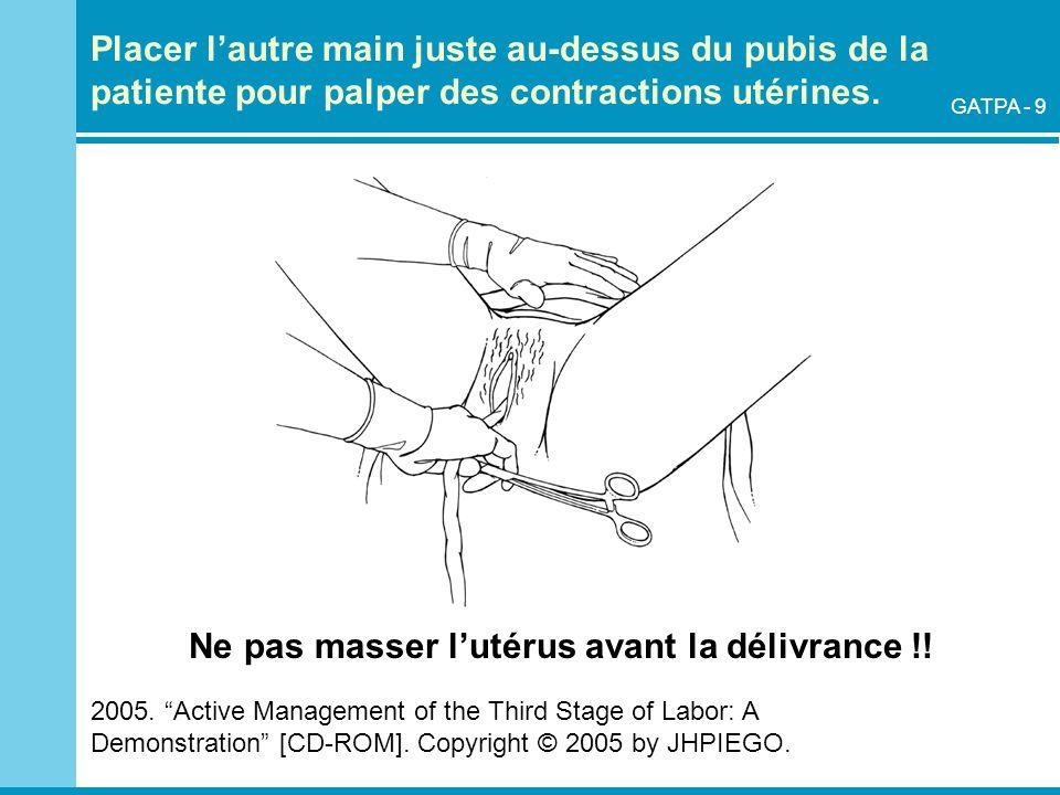 Ne pas masser l'utérus avant la délivrance !!