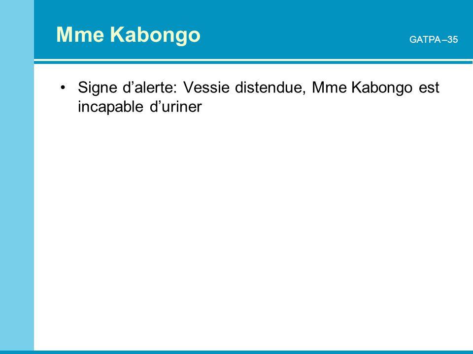 Mme KabongoGATPA –35. Signe d'alerte: Vessie distendue, Mme Kabongo est incapable d'uriner.