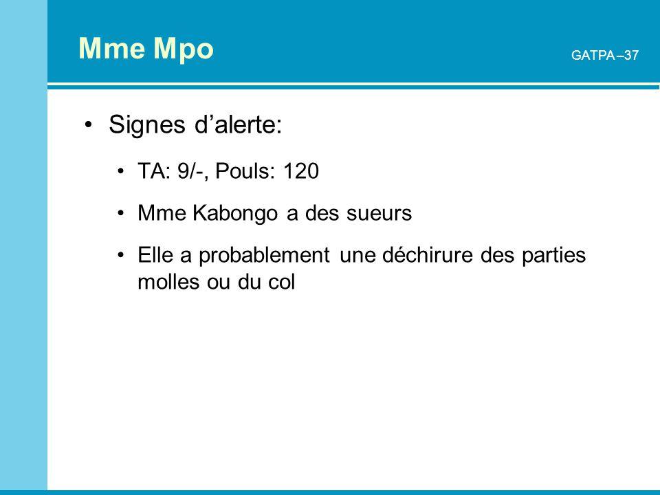 Mme Mpo Signes d'alerte: TA: 9/-, Pouls: 120 Mme Kabongo a des sueurs