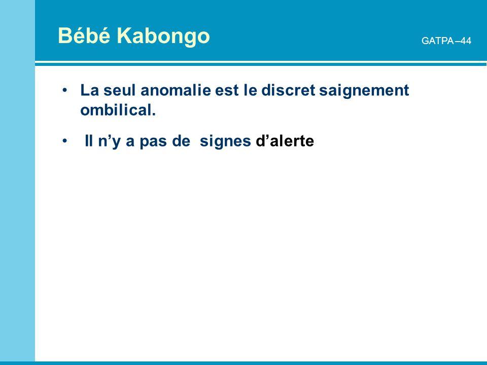 Bébé Kabongo La seul anomalie est le discret saignement ombilical.