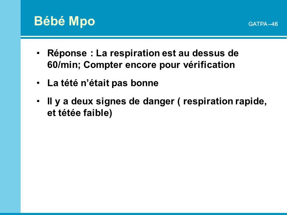 Bébé Mpo GATPA –46. Réponse : La respiration est au dessus de 60/min; Compter encore pour vérification.