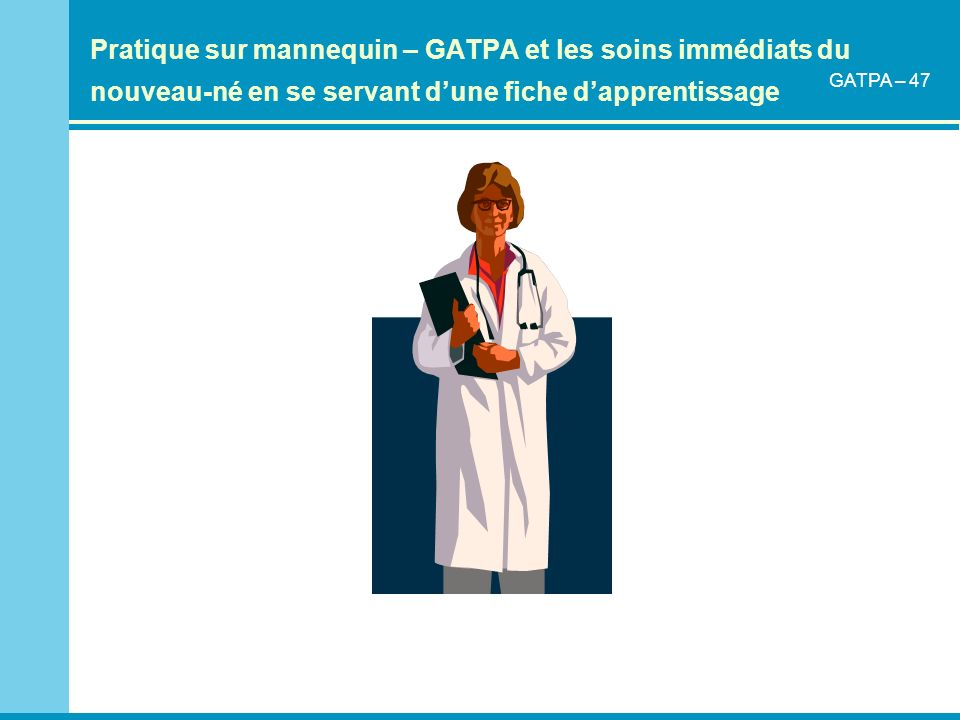 Pratique sur mannequin – GATPA et les soins immédiats du nouveau-né en se servant d'une fiche d'apprentissage