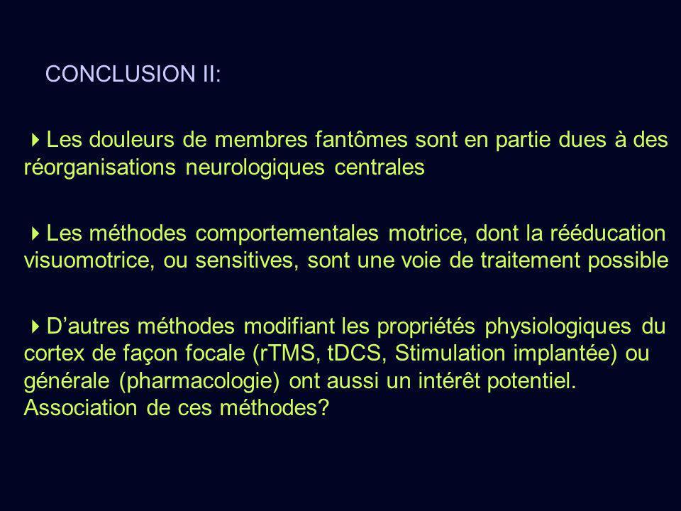 CONCLUSION II: Les douleurs de membres fantômes sont en partie dues à des réorganisations neurologiques centrales.