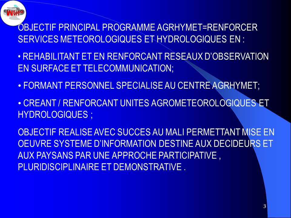 OBJECTIF PRINCIPAL PROGRAMME AGRHYMET=RENFORCER SERVICES METEOROLOGIQUES ET HYDROLOGIQUES EN :