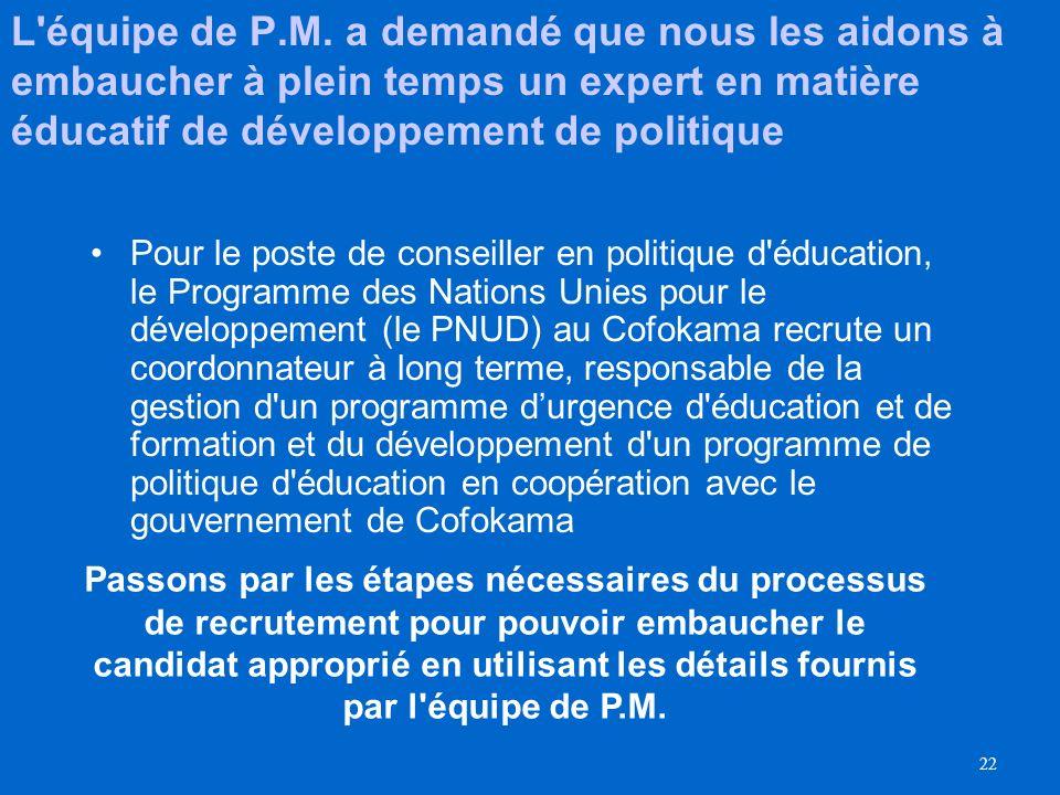 L équipe de P.M. a demandé que nous les aidons à embaucher à plein temps un expert en matière éducatif de développement de politique