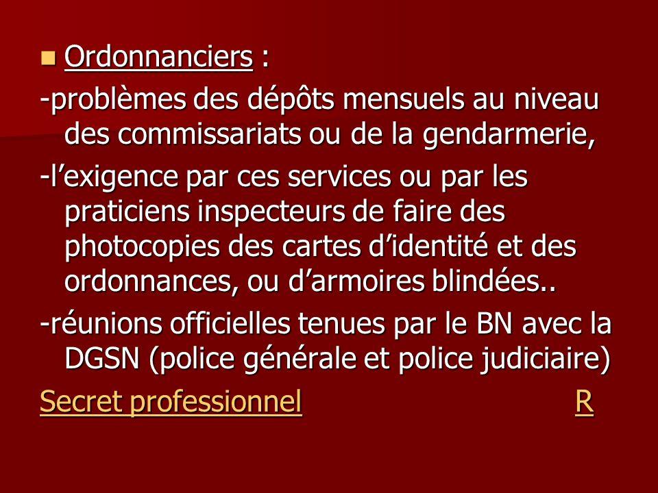 Ordonnanciers : -problèmes des dépôts mensuels au niveau des commissariats ou de la gendarmerie,